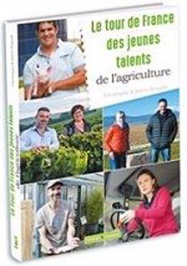 couverture du livre le tour de france des jeunes talents del agriculture de christophe dequidt