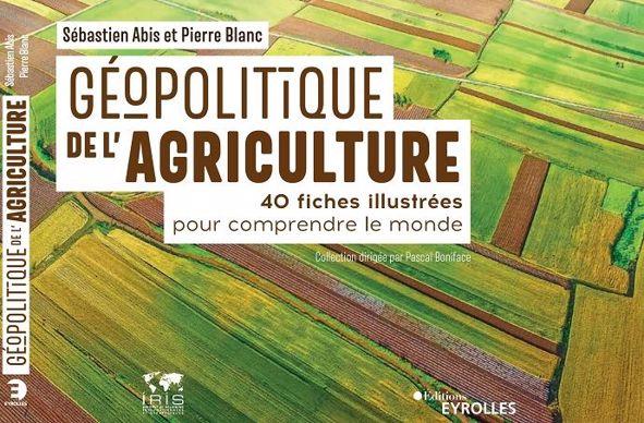 Géopolitique de l'agriculture, signé Sébastien Abis et Pierre Blanc, sort le 1er octobre 2020 en librairie.